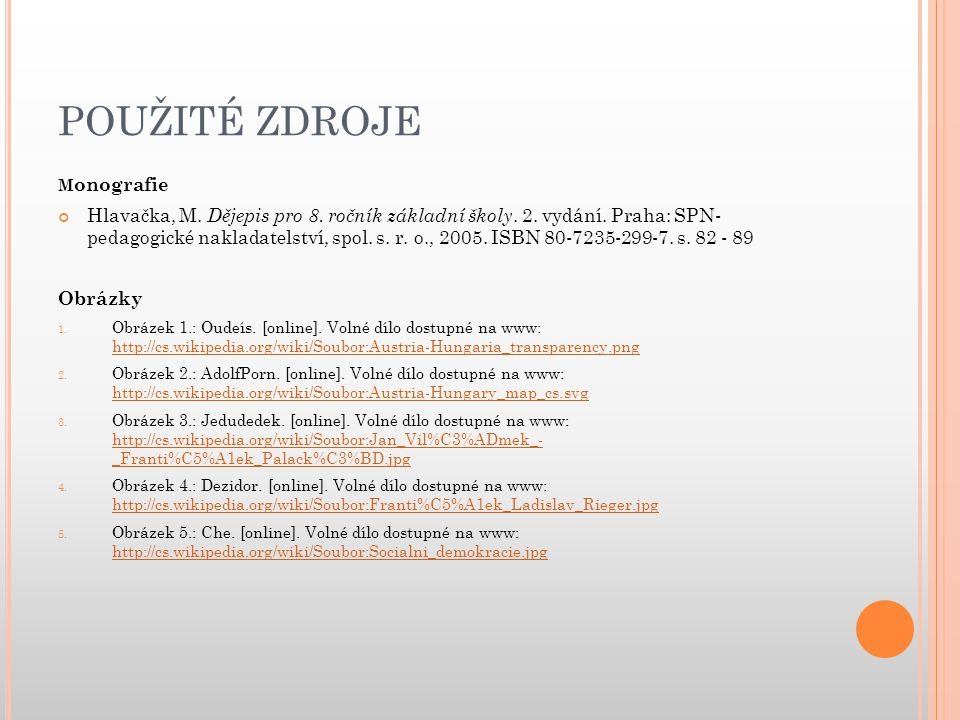 POUŽITÉ ZDROJE M onografie Hlavačka, M. Dějepis pro 8. ročník základní školy. 2. vydání. Praha: SPN- pedagogické nakladatelství, spol. s. r. o., 2005.