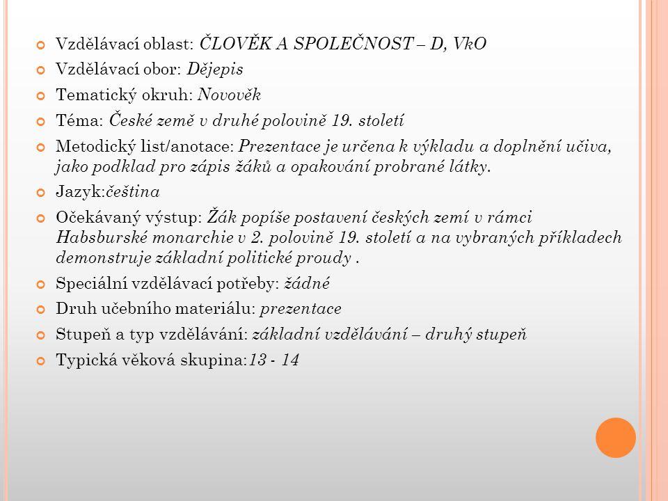 Vzdělávací oblast: ČLOVĚK A SPOLEČNOST – D, VkO Vzdělávací obor: Dějepis Tematický okruh: Novověk Téma: České země v druhé polovině 19.