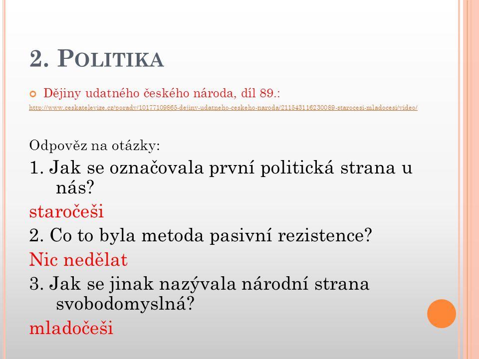 2. P OLITIKA Dějiny udatného českého národa, díl 89.: http://www.ceskatelevize.cz/porady/10177109865-dejiny-udatneho-ceskeho-naroda/211543116230089-st