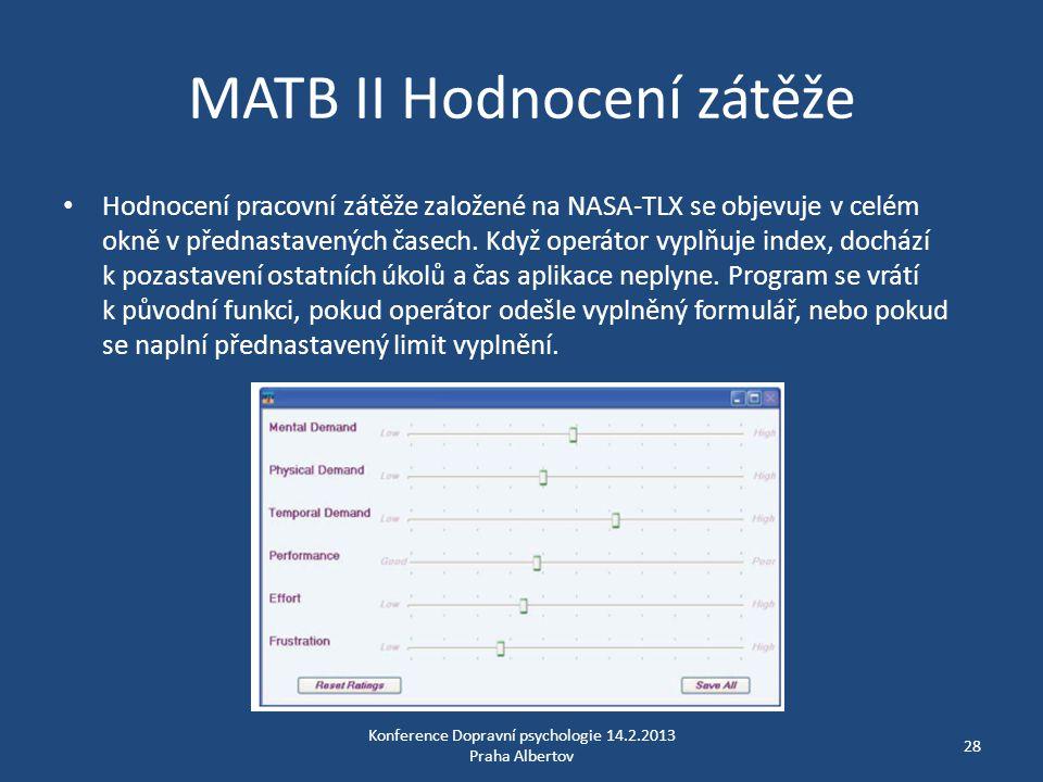 MATB II Hodnocení zátěže • Hodnocení pracovní zátěže založené na NASA-TLX se objevuje v celém okně v přednastavených časech. Když operátor vyplňuje in