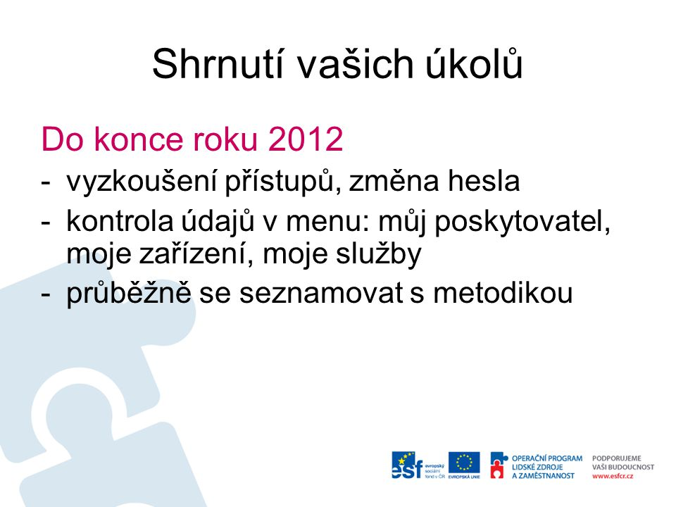 Shrnutí vašich úkolů 2013 -do 13.2.2013 vyplnit data za 2011 2012 -doplnění údajů ve výkazech, pokud budete kontaktováni -zaznamenávat data ve službách dle nové metodiky