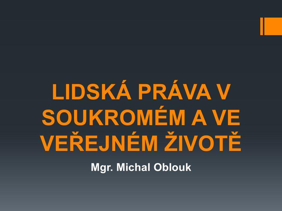 LIDSKÁ PRÁVA V SOUKROMÉM A VE VEŘEJNÉM ŽIVOTĚ Mgr. Michal Oblouk
