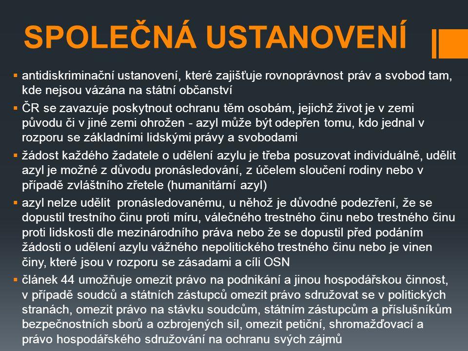 SPOLEČNÁ USTANOVENÍ  antidiskriminační ustanovení, které zajišťuje rovnoprávnost práv a svobod tam, kde nejsou vázána na státní občanství  ČR se zav