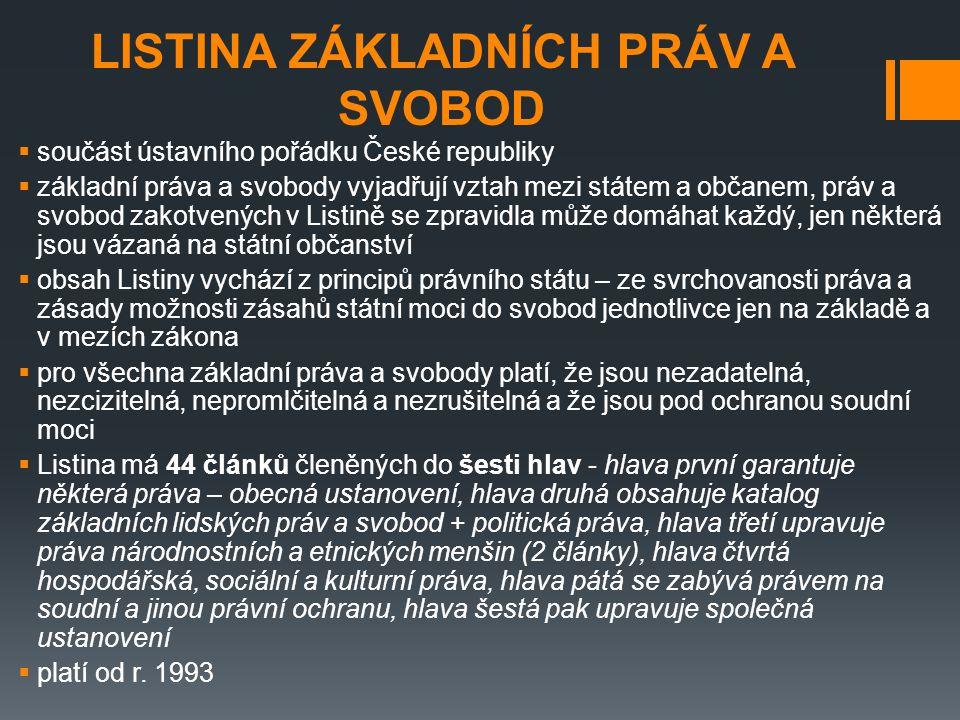 LISTINA ZÁKLADNÍCH PRÁV A SVOBOD  součást ústavního pořádku České republiky  základní práva a svobody vyjadřují vztah mezi státem a občanem, práv a