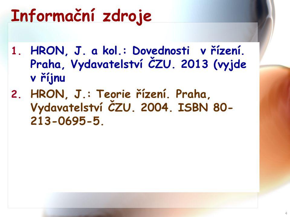 4 Informační zdroje 1.HRON, J. a kol.: Dovednosti v řízení.