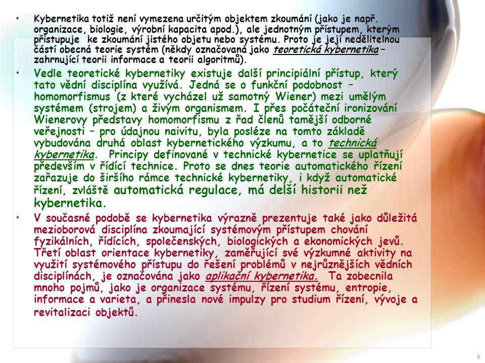 7 •Mezi klasické aplikační kybernetiky se řadí kybernetika v řízení, biokybernetika, ekonomická kybernetika, kybernetická lingvistika, lékařská kybernetika a psychokybernetika.