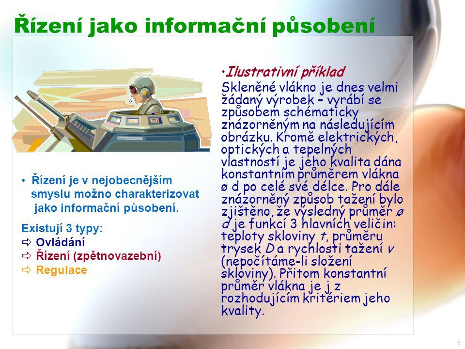8 Řízení jako informační působení • Řízení je v nejobecnějším smyslu možno charakterizovat jako informační působení.