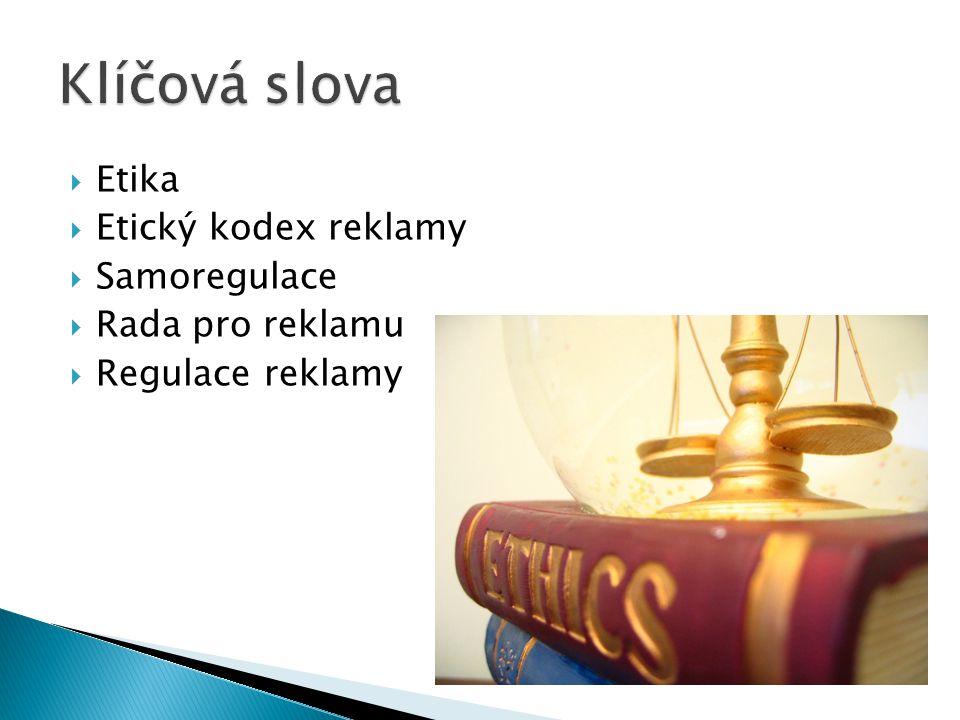  Etika  Etický kodex reklamy  Samoregulace  Rada pro reklamu  Regulace reklamy