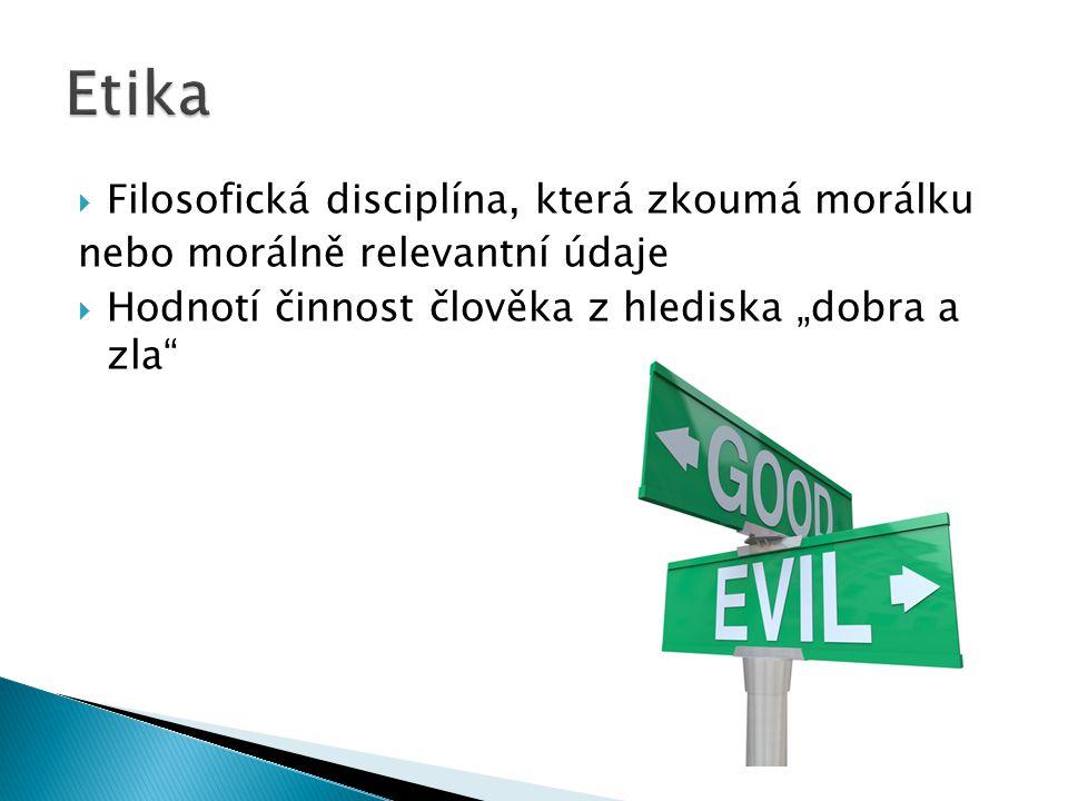 """ Filosofická disciplína, která zkoumá morálku nebo morálně relevantní údaje  Hodnotí činnost člověka z hlediska """"dobra a zla"""""""