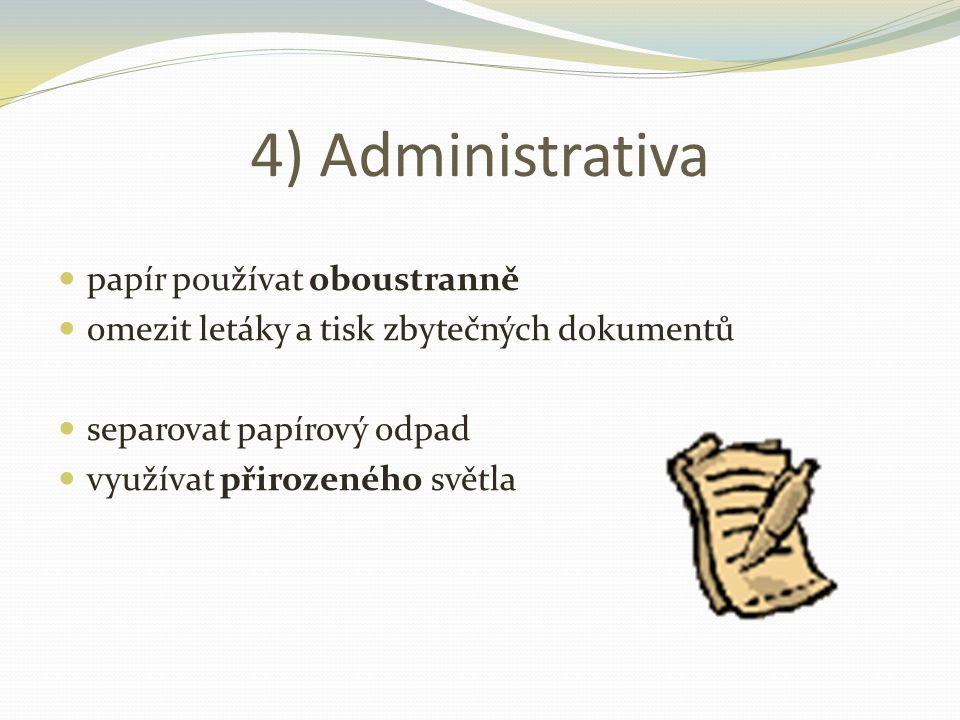 4) Administrativa  papír používat oboustranně  omezit letáky a tisk zbytečných dokumentů  separovat papírový odpad  využívat přirozeného světla