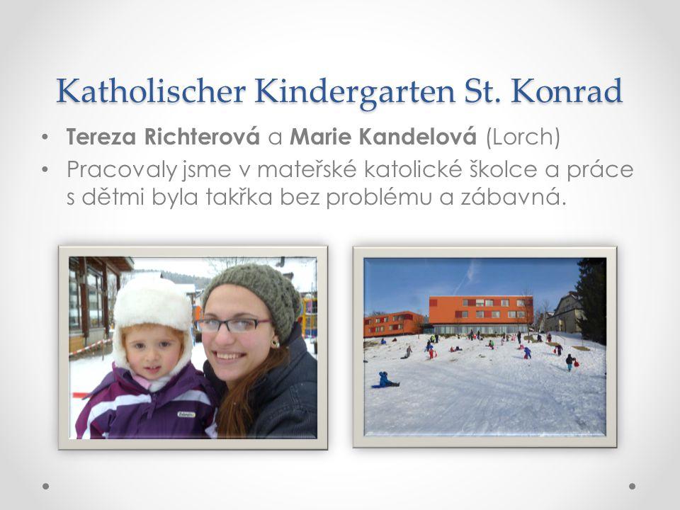 Katholischer Kindergarten St. Konrad • Tereza Richterová a Marie Kandelová (Lorch) • Pracovaly jsme v mateřské katolické školce a práce s dětmi byla t