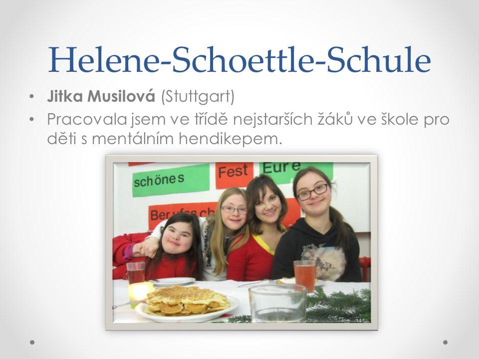 Helene-Schoettle-Schule • Jitka Musilová (Stuttgart) • Pracovala jsem ve třídě nejstarších žáků ve škole pro děti s mentálním hendikepem.