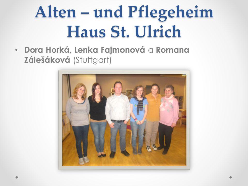 Alten – und Pflegeheim Haus St. Ulrich • Dora Horká, Lenka Fajmonová a Romana Zálešáková (Stuttgart)