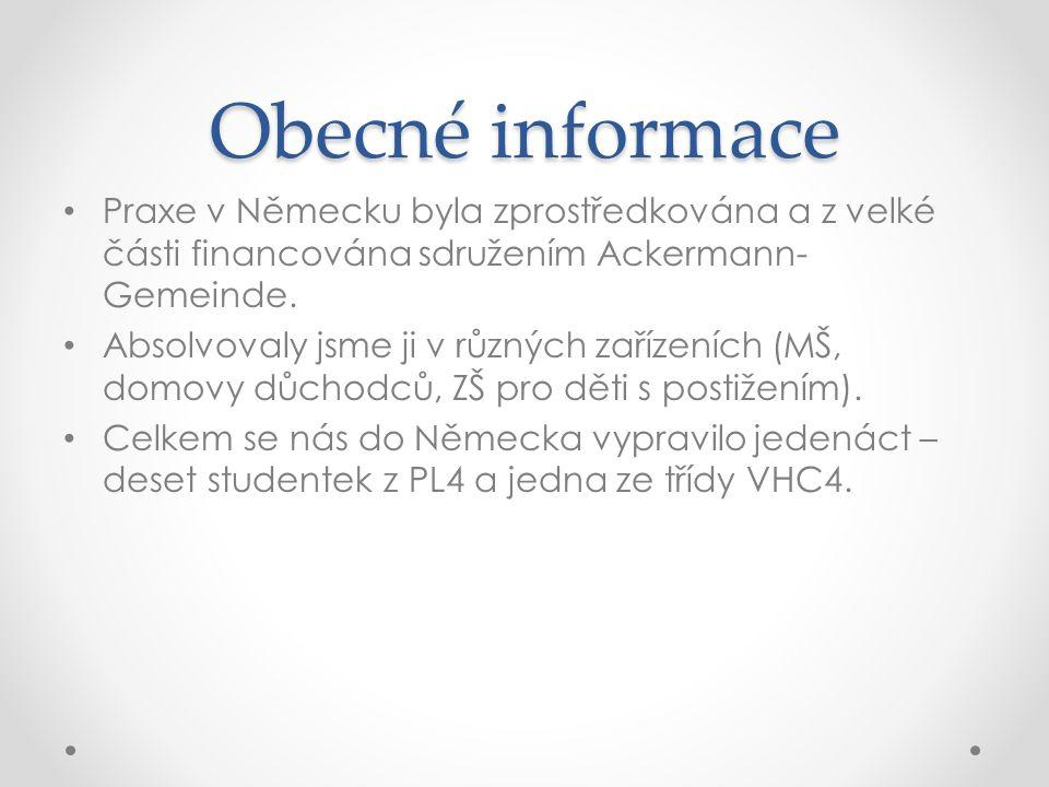Obecné informace • Praxe v Německu byla zprostředkována a z velké části financována sdružením Ackermann- Gemeinde. • Absolvovaly jsme ji v různých zař