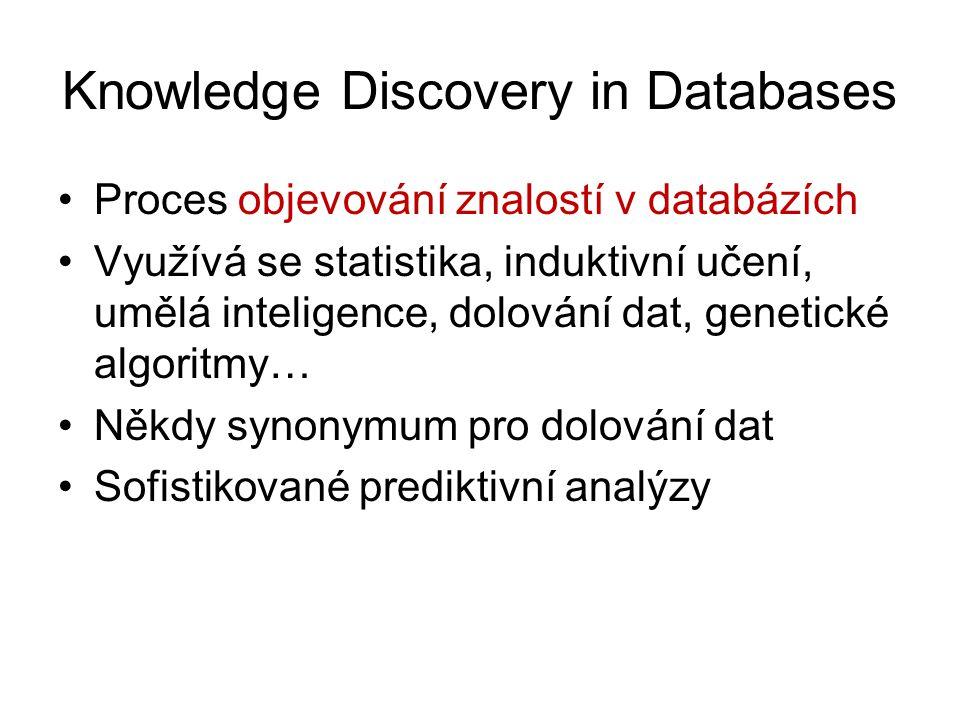 Knowledge Discovery in Databases •Proces objevování znalostí v databázích •Využívá se statistika, induktivní učení, umělá inteligence, dolování dat, g