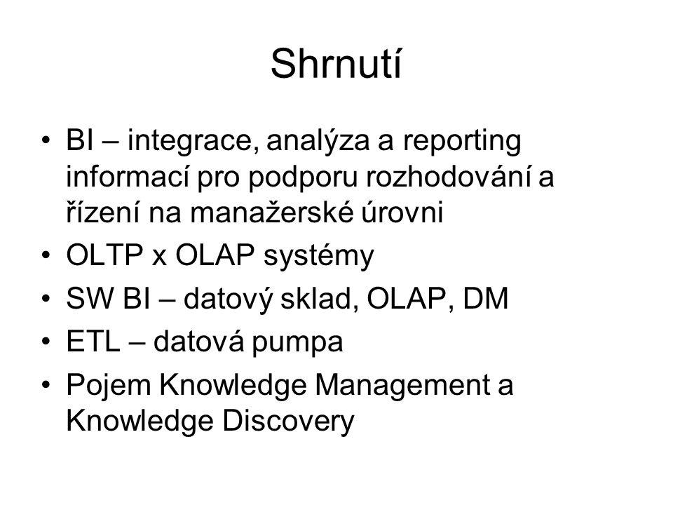 Shrnutí •BI – integrace, analýza a reporting informací pro podporu rozhodování a řízení na manažerské úrovni •OLTP x OLAP systémy •SW BI – datový skla