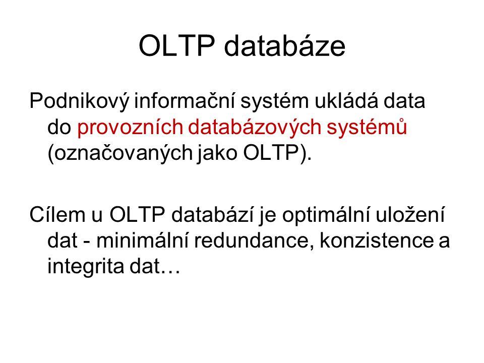 OLTP databáze Podnikový informační systém ukládá data do provozních databázových systémů (označovaných jako OLTP). Cílem u OLTP databází je optimální