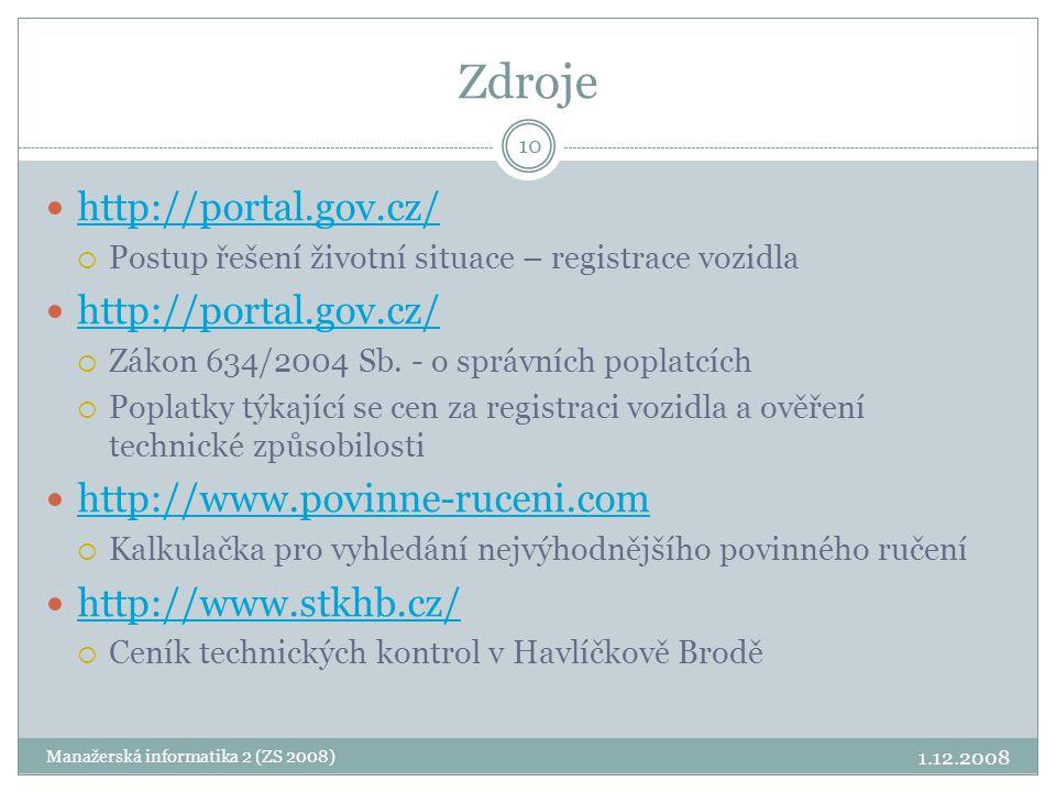 Zdroje  http://portal.gov.cz/ http://portal.gov.cz/  Postup řešení životní situace – registrace vozidla  http://portal.gov.cz/ http://portal.gov.cz