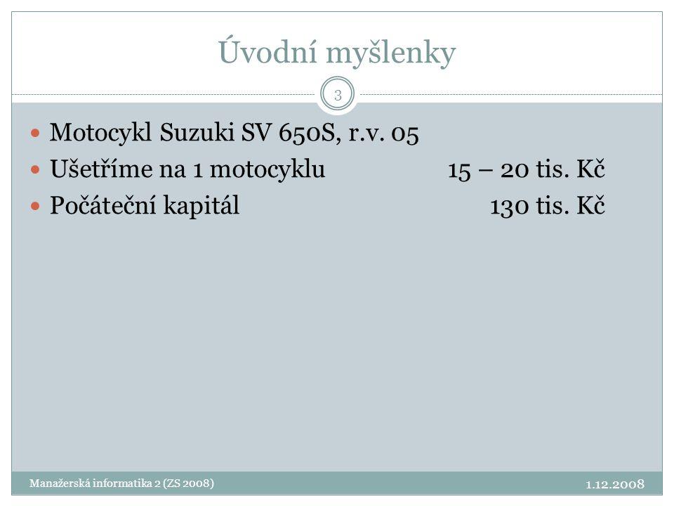 Úvodní myšlenky  Motocykl Suzuki SV 650S, r.v. 05  Ušetříme na 1 motocyklu 15 – 20 tis. Kč  Počáteční kapitál 130 tis. Kč 3 1.12.2008 Manažerská in