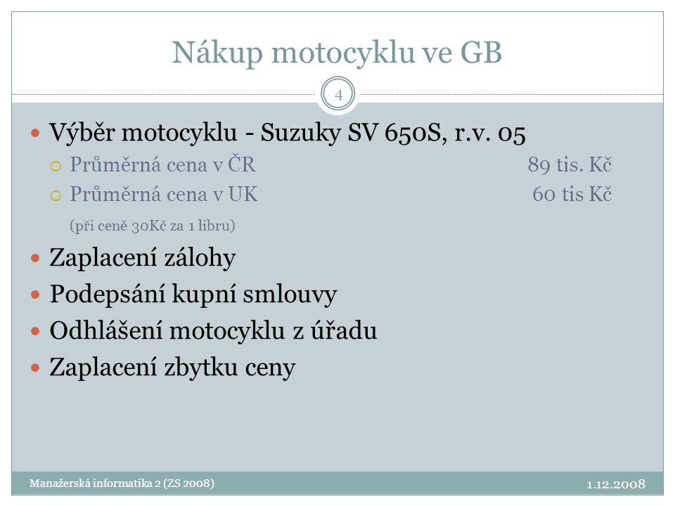 Nákup motocyklu ve GB  Výběr motocyklu - Suzuky SV 650S, r.v. 05  Průměrná cena v ČR89 tis. Kč  Průměrná cena v UK 60 tis Kč (při ceně 30Kč za 1 li