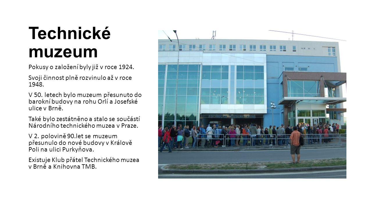 Technické muzeum Pokusy o založení byly již v roce 1924. Svoji činnost plně rozvinulo až v roce 1948. V 50. letech bylo muzeum přesunuto do barokní bu