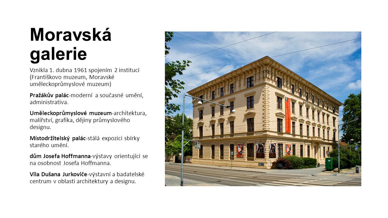 Moravská galerie Vznikla 1. dubna 1961 spojením 2 institucí (Františkovo muzeum, Moravské uměleckoprůmyslové muzeum) Pražákův palác-moderní a současné