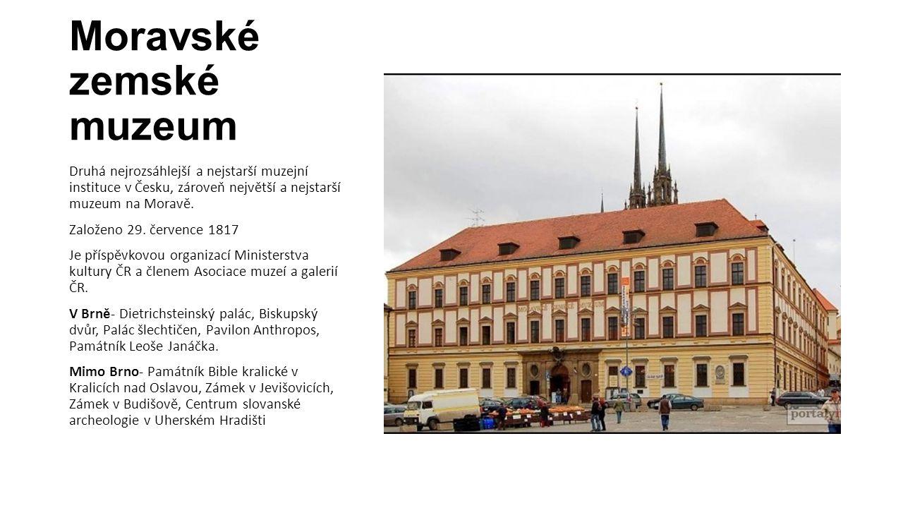 Moravské zemské muzeum Druhá nejrozsáhlejší a nejstarší muzejní instituce v Česku, zároveň největší a nejstarší muzeum na Moravě. Založeno 29. červenc