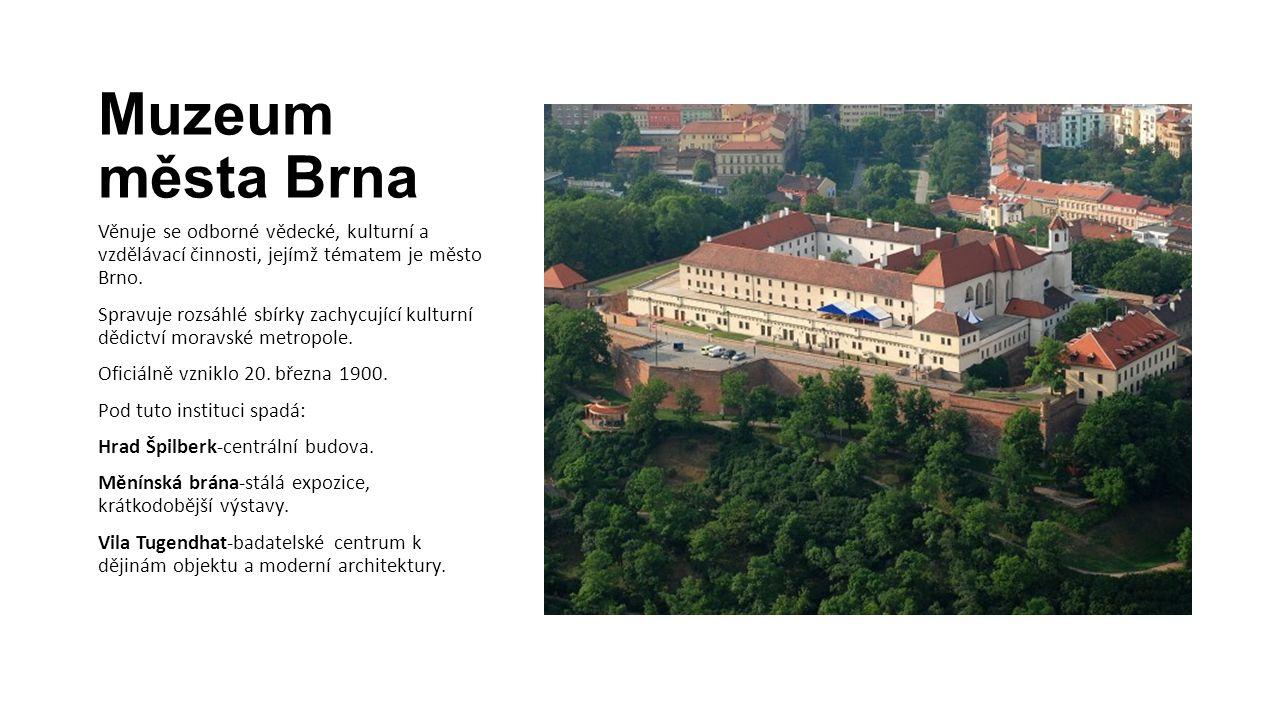 Muzeum města Brna Věnuje se odborné vědecké, kulturní a vzdělávací činnosti, jejímž tématem je město Brno. Spravuje rozsáhlé sbírky zachycující kultur
