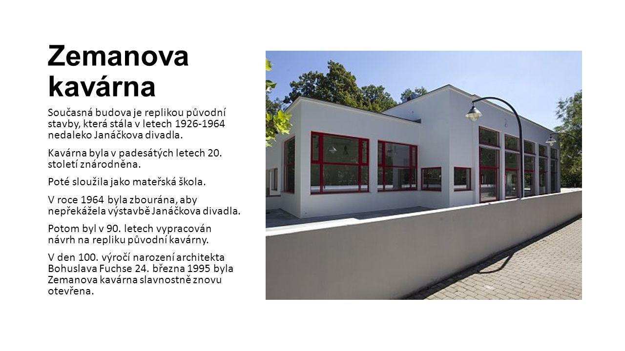 Zemanova kavárna Současná budova je replikou původní stavby, která stála v letech 1926-1964 nedaleko Janáčkova divadla. Kavárna byla v padesátých lete