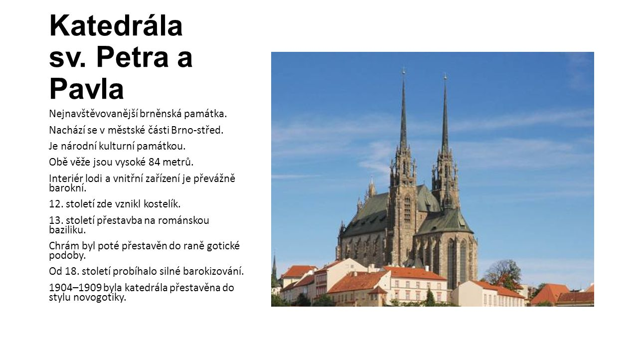 Katedrála sv. Petra a Pavla Nejnavštěvovanější brněnská památka. Nachází se v městské části Brno-střed. Je národní kulturní památkou. Obě věže jsou vy