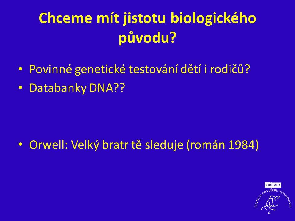 Chceme mít jistotu biologického původu? • Povinné genetické testování dětí i rodičů? • Databanky DNA?? • Orwell: Velký bratr tě sleduje (román 1984)
