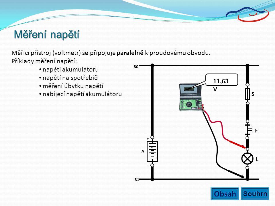 Měření napětí Měřicí přístroj (voltmetr) se připojuje paralelně k proudovému obvodu. Příklady měření napětí: • napětí akumulátoru apětí na spotřebiči