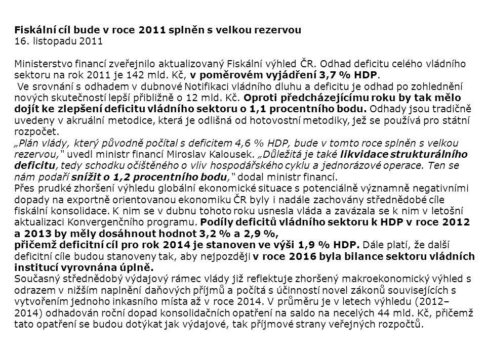 Fiskální cíl bude v roce 2011 splněn s velkou rezervou 16. listopadu 2011 Ministerstvo financí zveřejnilo aktualizovaný Fiskální výhled ČR. Odhad defi