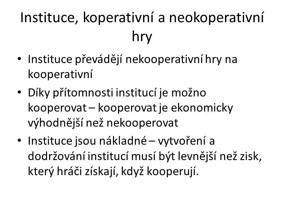Instituce, koperativní a neokoperativní hry • Instituce převádějí nekooperativní hry na kooperativní • Díky přítomnosti institucí je možno kooperovat