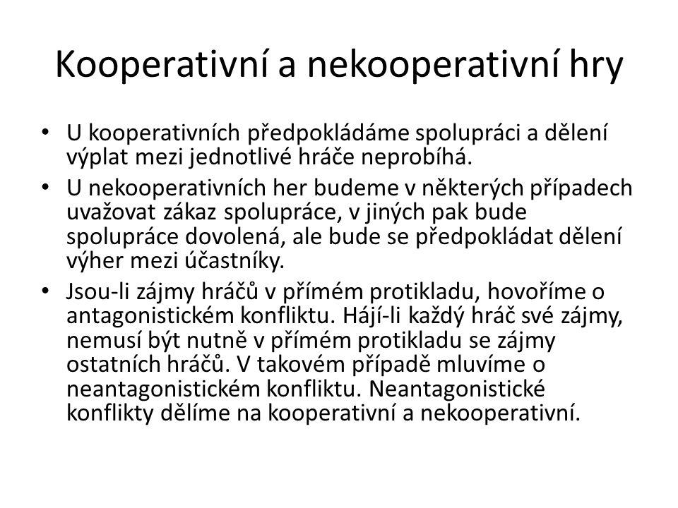 Kooperativní a nekooperativní hry • U kooperativních předpokládáme spolupráci a dělení výplat mezi jednotlivé hráče neprobíhá. • U nekooperativních he