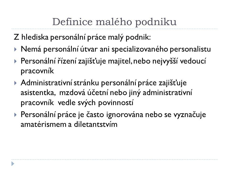 Definice malého podniku Z hlediska personální práce malý podnik:  Nemá personální útvar ani specializovaného personalistu  Personální řízení zajišťu