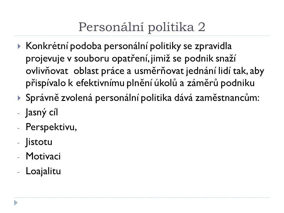Personální politika 2  Konkrétní podoba personální politiky se zpravidla projevuje v souboru opatření, jimiž se podnik snaží ovlivňovat oblast práce