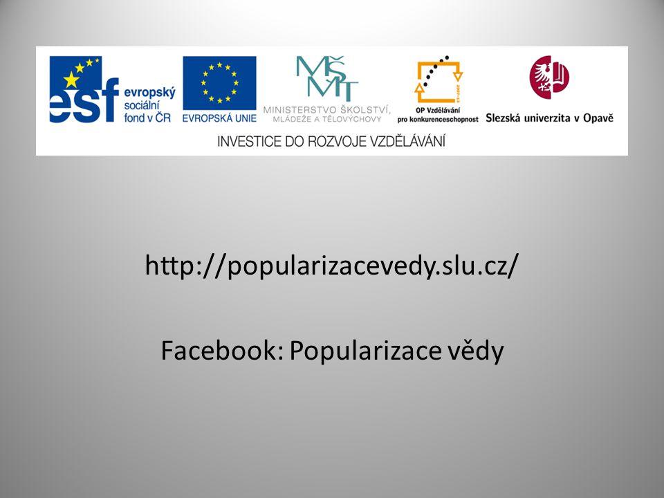 http://popularizacevedy.slu.cz/ Facebook: Popularizace vědy