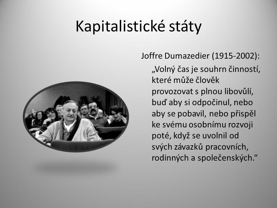 """Kapitalistické státy Joffre Dumazedier (1915-2002): """"Volný čas je souhrn činností, které může člověk provozovat s plnou libovůlí, buď aby si odpočinul"""