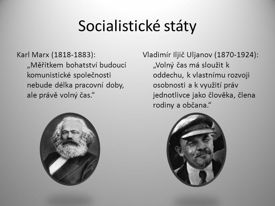 """Socialistické státy Karl Marx (1818-1883): """"Měřítkem bohatství budoucí komunistické společnosti nebude délka pracovní doby, ale právě volný čas."""" Vlad"""