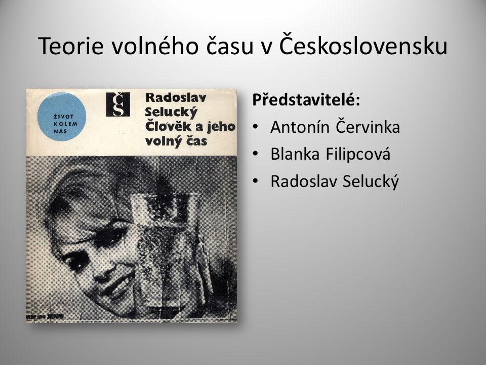 Teorie volného času v Československu Představitelé: • Antonín Červinka • Blanka Filipcová • Radoslav Selucký