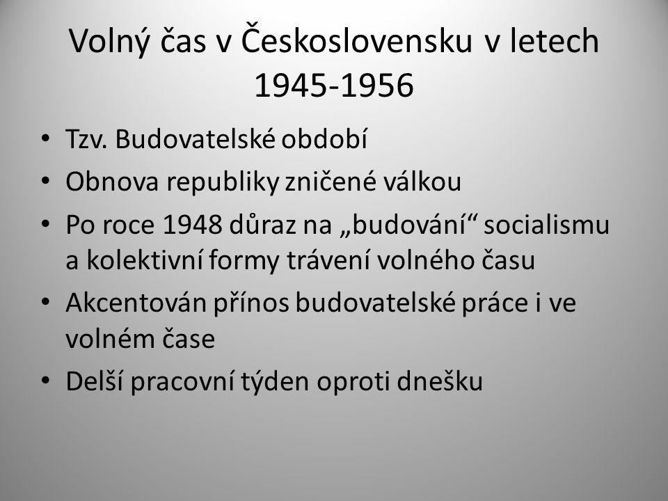 """Volný čas v Československu v letech 1945-1956 • Tzv. Budovatelské období • Obnova republiky zničené válkou • Po roce 1948 důraz na """"budování"""" socialis"""