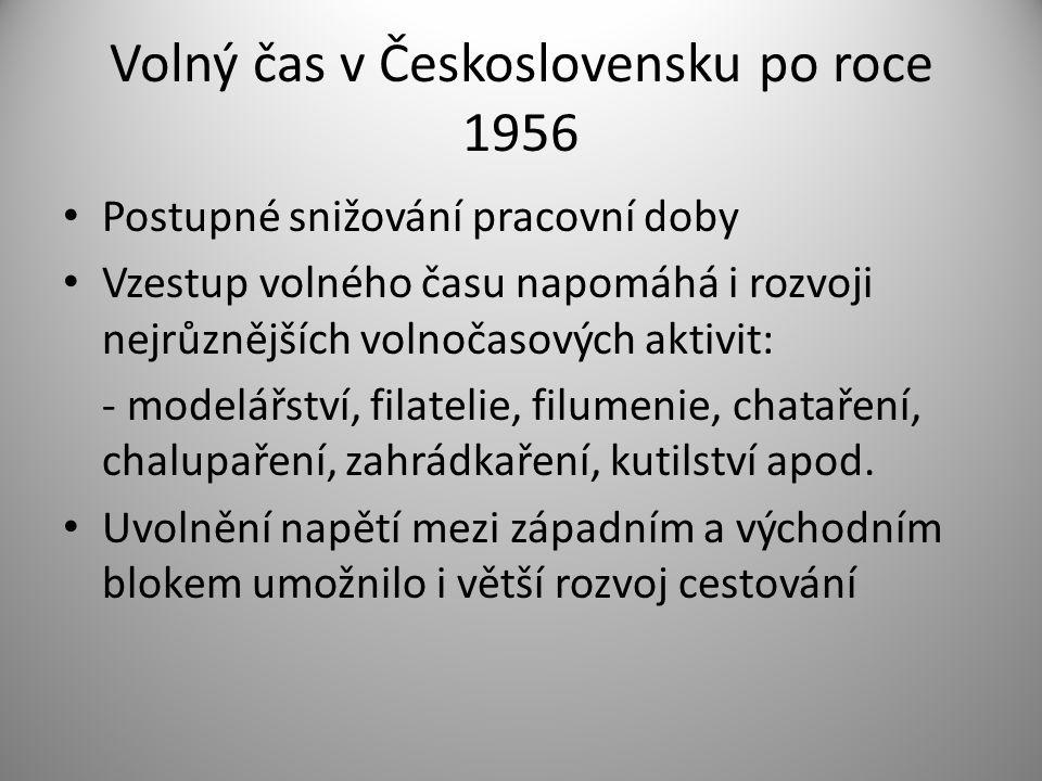 Volný čas v Československu po roce 1956 • Postupné snižování pracovní doby • Vzestup volného času napomáhá i rozvoji nejrůznějších volnočasových aktiv