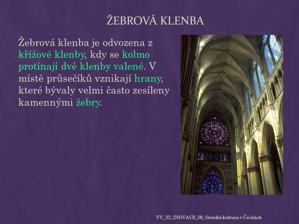 ŽEBROVÁ KLENBA Žebrová klenba je odvozena z křížové klenby, kdy se kolmo protínají dvě klenby valené. V místě průsečíků vznikají hrany, které bývaly v
