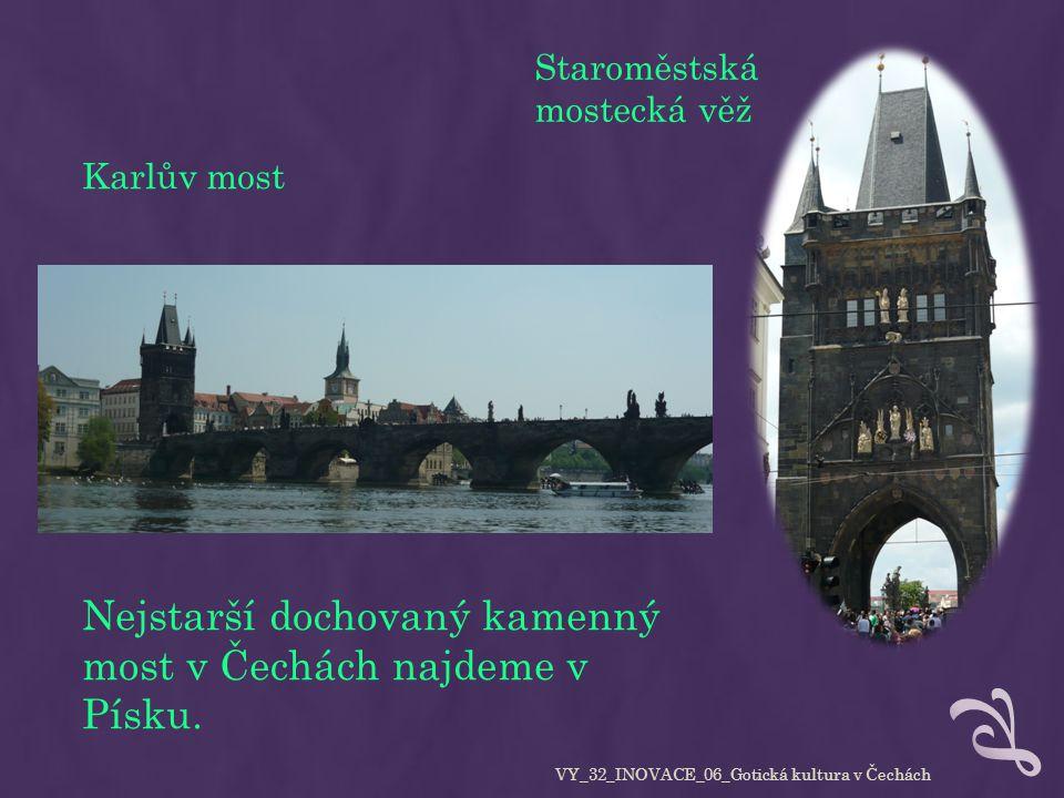 Karlův most Staroměstská mostecká věž Nejstarší dochovaný kamenný most v Čechách najdeme v Písku. VY_32_INOVACE_06_Gotická kultura v Čechách