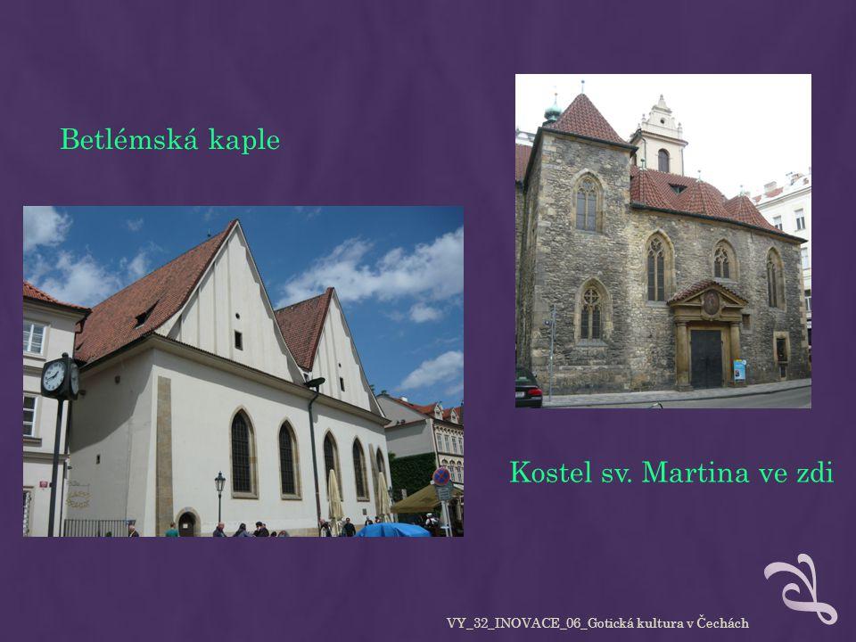 Betlémská kaple Kostel sv. Martina ve zdi VY_32_INOVACE_06_Gotická kultura v Čechách