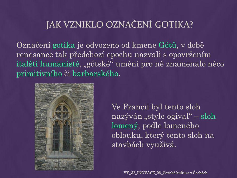 JAK VZNIKLO OZNAČENÍ GOTIKA? Označení gotika je odvozeno od kmene Gótů, v době renesance tak předchozí epochu nazvali s opovržením italští humanisté,