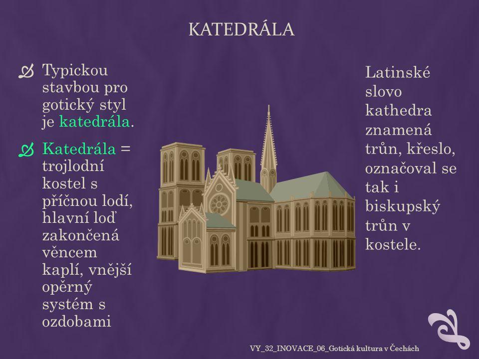 KATEDRÁLA  Typickou stavbou pro gotický styl je katedrála.  Katedrála = trojlodní kostel s příčnou lodí, hlavní loď zakončená věncem kaplí, vnější o