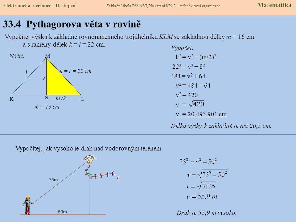 Elektronická učebnice - II. stupeň Základní škola Děčín VI, Na Stráni 879/2 – příspěvková organizace Matematika 33.3 Pythagorova věta 124 1 4 3 2 3 Ob