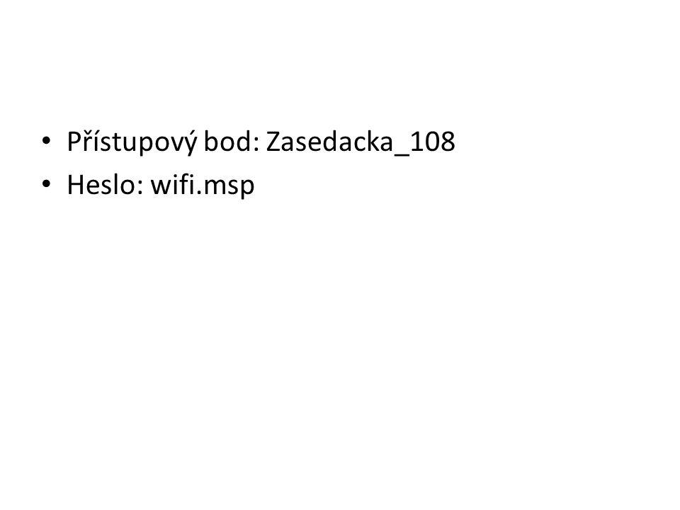 • Přístupový bod: Zasedacka_108 • Heslo: wifi.msp